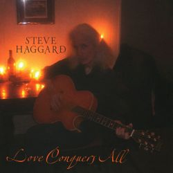 Steve Haggard - Love Conquers All