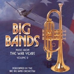Music from the War Years: Big Bands, Vol. 2 - Various ...