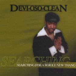 Deviosoclean - Searching for a Whole New Thang