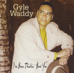 Gyle Waddy - I've Been Thinkin' 'Bout You