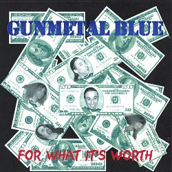 Gunmetal Blue - For What It's Worth