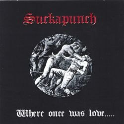 Suckapunch - Where Once Was Love...Hate Has Grown