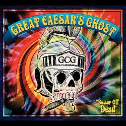 Great Caesar's Ghost - Better off Dead