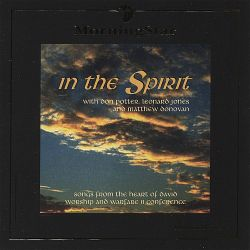 In the Spirit: Songs From The Heart Of David Worship And Warfare Conference