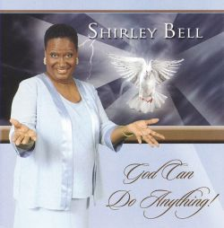 Shirley Bell - God Can Do Anything
