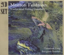 Morton Feldman: Violin and String Quartet