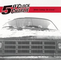 5 O'Clock Charlie - One Lung to Live