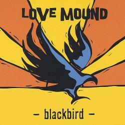 Love Mound - Blackbird