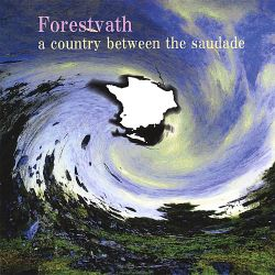 Forestvath - A Country Between the Saudade