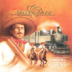 Mexican Music - Corridos of the Mexican Revolution