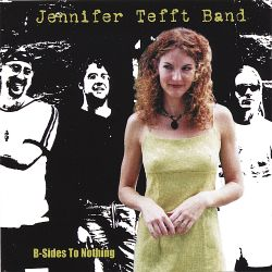B-Sides to Nothing - The Jennifer Tefft Band
