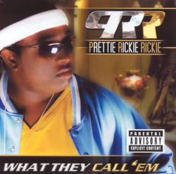 Pretty Rickie Rickie - What They Call Em
