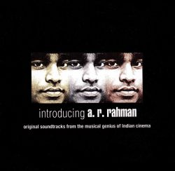 Introducing A.R. Rahman: Original Soundtracks From the Musical Genius of Indian Cinema