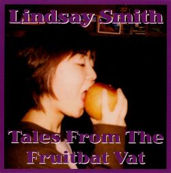 Lindsay Smith - Tales from the Fruitbat Vat