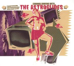 Astroglides - Channel Surfing With...