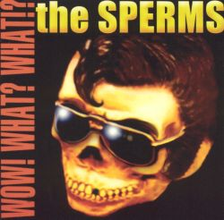 Wow! What? What! - The Sperms