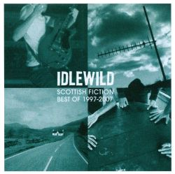 Scottish Fiction: Best of 1997-2007 - Idlewild