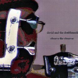 Dave Calabrese - David and the Doubleneck: Observe the Observer