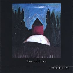 The Luddites - Cafe Believe