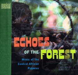 Echoes of the Forest: Music of the Central African Pygmies