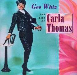 Gee Whiz: The Best of Carla Thomas