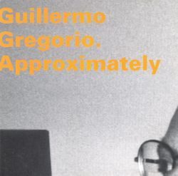 Guillermo Gregorio - Approximately