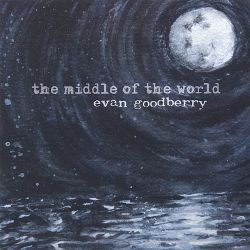 Evan Goodberry - The Middle of the World
