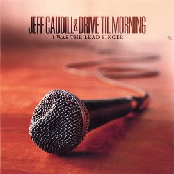Jeff Caudill - I Was the Lead Singer