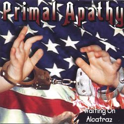 Primal Apathy - Waiting on Alcatraz