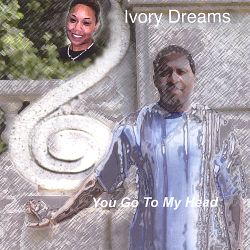 Ivory Dreams - You Go to My Head