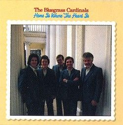 The Bluegrass Cardinals - Home Is Where the Heart Is