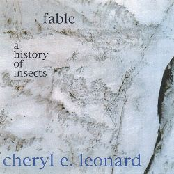 Cheryl E. Leonard - Fable: A History of Insects