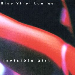 Blue Vinyl Lounge - Invisible Girl