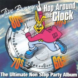 Hop Around Clock: Ultimate Non Stop Party - Jive Bunny & the Mastermixers