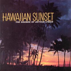 Hawaiian Sunset: The Sounds of Arthur Lyman