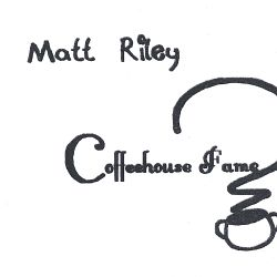 Matt Riley - Coffeehouse Fame
