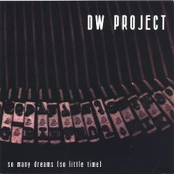 The DW Project - So Many Dreams (So Little Time)