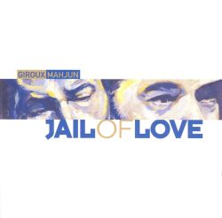 Alain Giroux - Jail of Love