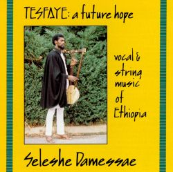 Tesfaye: Vocal & String Music of Ethiopia