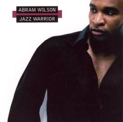 Abram Wilson - Jazz Warrior