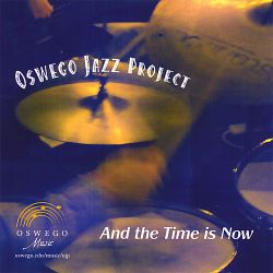 And the Time Is Now - Oswego Jazz Project