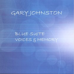 Gary Johnston - Blue Suite, Voices & Memory