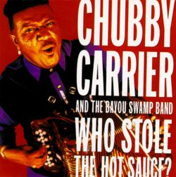 Chubby Carrier & The Bayou Swamp Band - Who Stole the Hot Sauce?