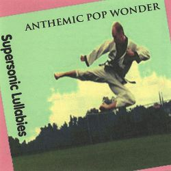 Anthemic Pop Wonder - Supersonic Lullabies