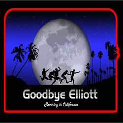 Goodbye Elliott - Running to California [Demo]