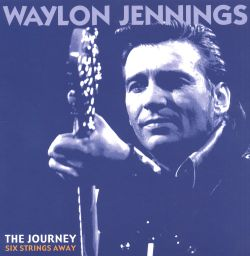 Waylon Jennings - The Journey: Six Strings Away