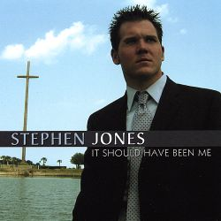 Stephen Jones - It Should Have Been Me