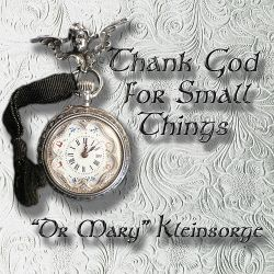 Dr. Mary Kleinsorge - Thank God for Small Things