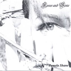 Pamela Shane - Roses and Bone