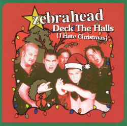Zebrahead - Deck the Halls (I Hate Christmas)